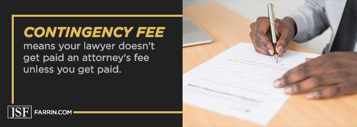 contingency fee means your lawyer doesn't get paid unless you get paid
