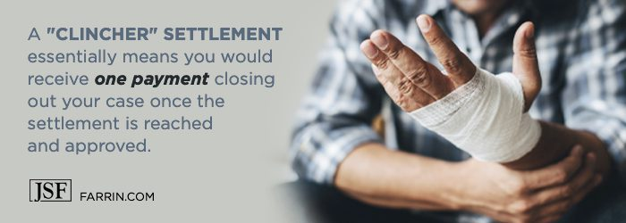A Clincher settlement means you would receive one payment to close out your case