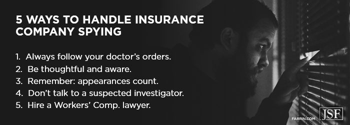 5 ways to handle insurance company spying including following doctor's orders and hiring a lawyer.
