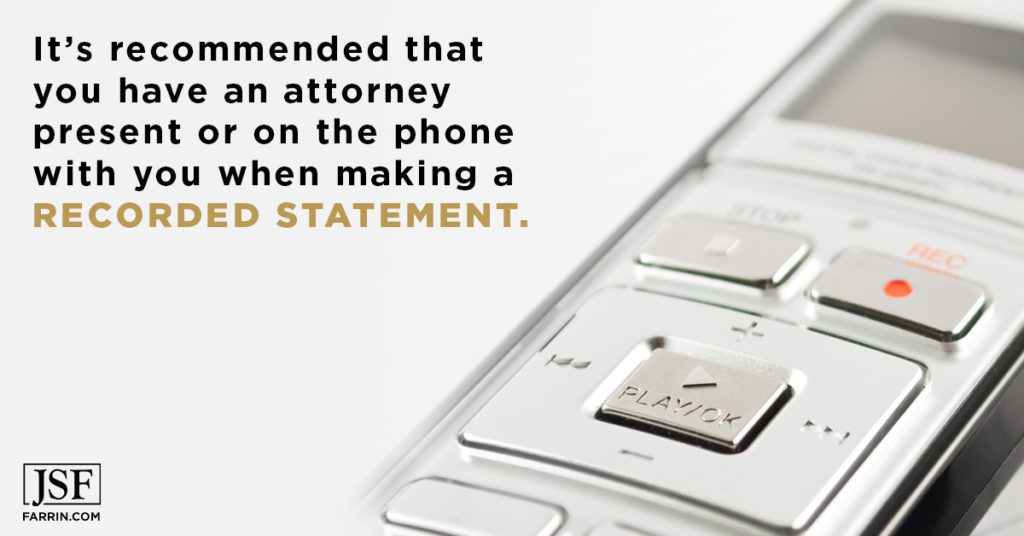 How to handle a recorded statement for workers' compensation - have an attorney present or on the phone.