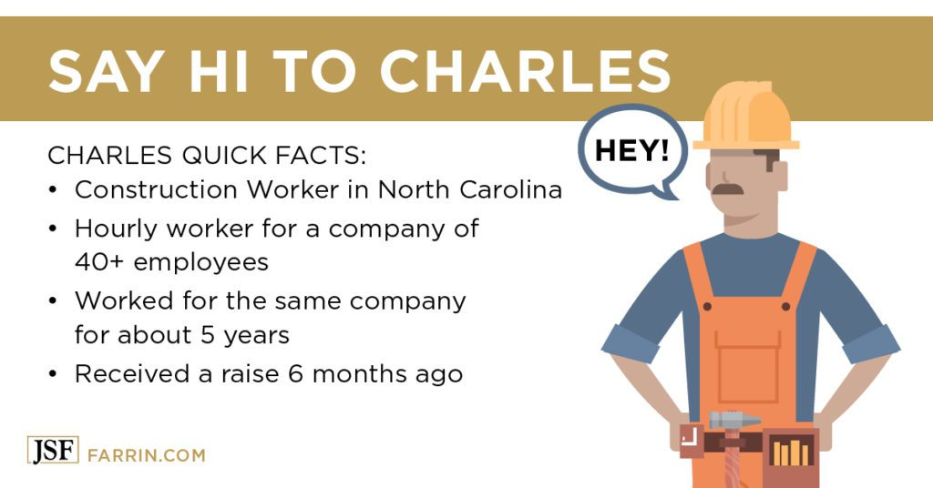 Charles is a construction worker in NC, hourly workers, same company for 5 years, received a raise 6 months ago
