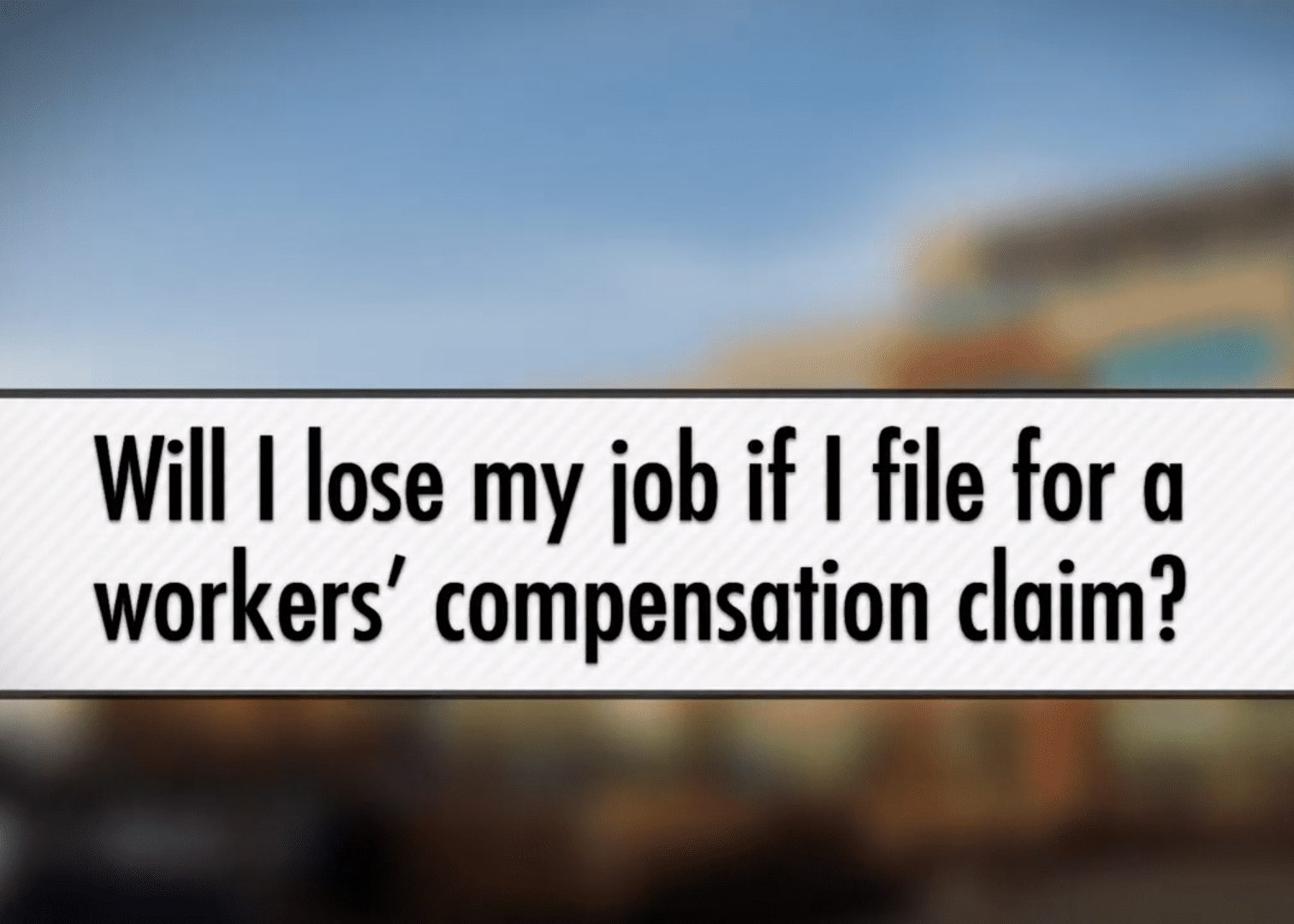 Will I lose my job if I file for a workers' compensation claim