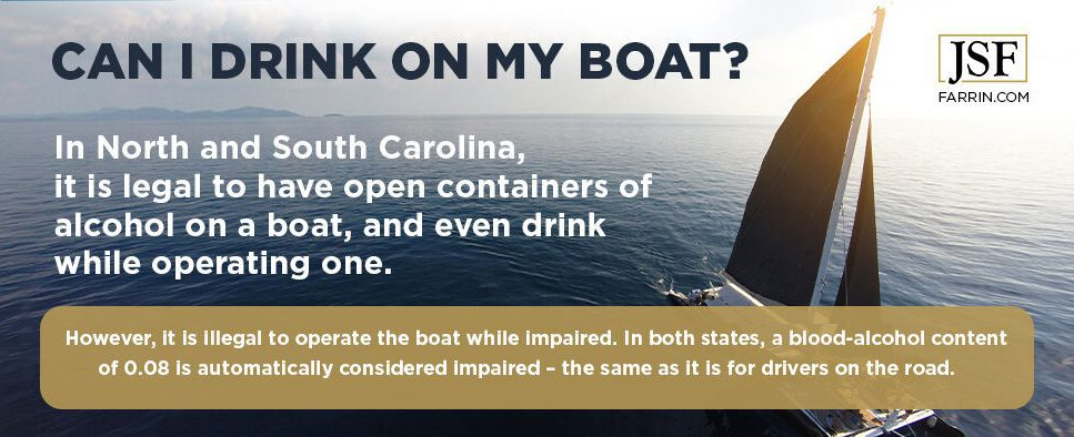 In NC and SC, it's legal to consume and have open containers of alcohol on a boat