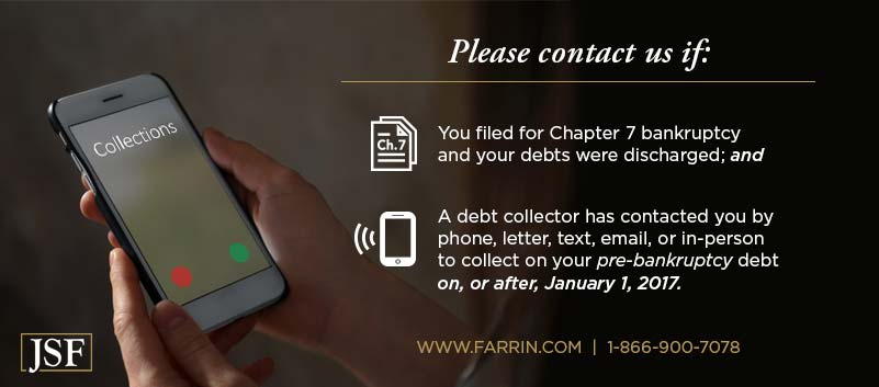 Contact us if you filed for Chapter 7 and debts discharged or debt collector contacted you