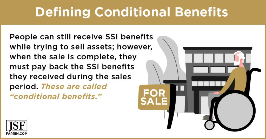 Conditional benefits: received SSI benefits must be paid back if earned while selling assets.