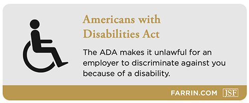 The Americans with Disabilities Act prohibits an employer to discriminate because of a disability.