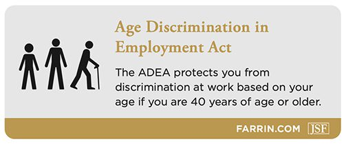 The ADEA prohibits discrimination at work based on age if you are 40 or older.